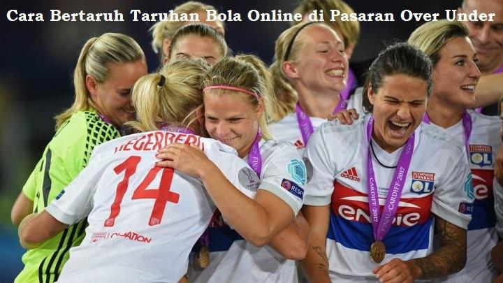 Cara Bertaruh Taruhan Bola Online di Pasaran Over Under