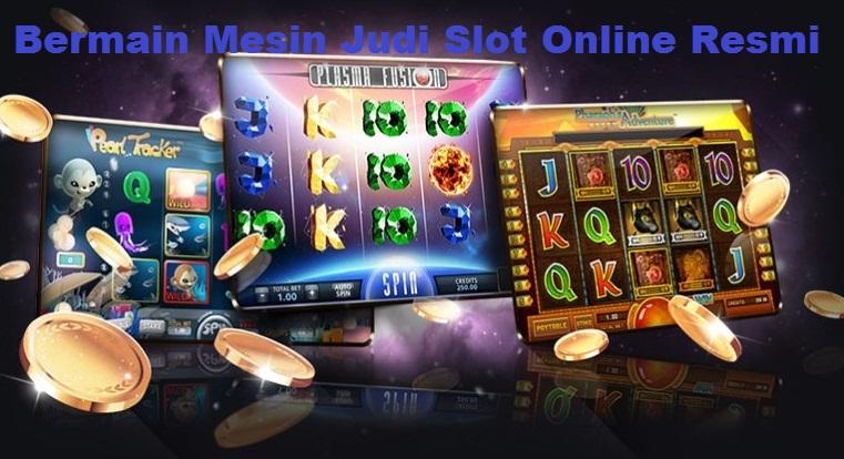 Bermain Mesin Judi Slot Online Resmi