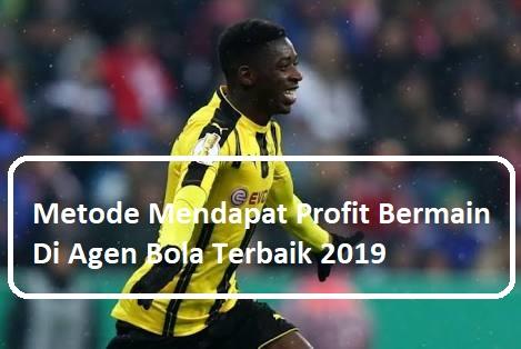Metode Mendapat Profit Bermain Di Agen Bola Terbaik 2019