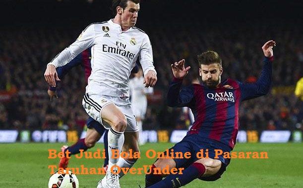 Bet Judi Bola Online di Pasaran Taruhan OverUnder