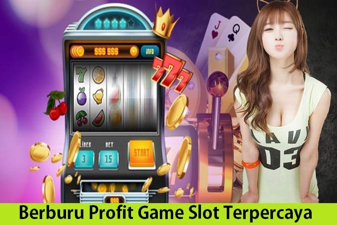 Berburu Profit Game Slot Terpercaya