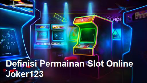 Definisi Permainan Slot Online Joker123
